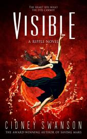 Visible: Book Four in The Ripple Series