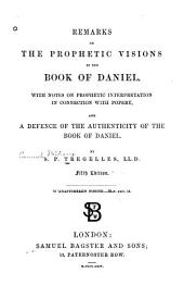 Remarks on the Prophetic Visions in the Book of Daniel: With Notes on Prophetic Interpretation in Connection with Popery, and a Defence of the Authenticity of the Book of Daniel
