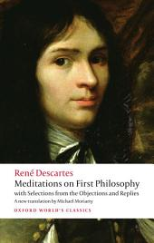 Meditations on First Philosophy : with Selections from the Objections and Replies: with Selections from the Objections and Replies