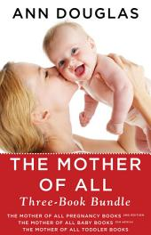 The Mother of All Three-Book Bundle: The Mother of All Pregnancy Books, The Mother of All Baby Books, and The Mother of All Toddler Books