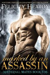 Marked by an Assassin: Eternal Mates Paranormal Romance Series Book 8