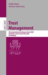 Trust Management: First International Conference, ITrust 2003, Heraklion, Crete, Greece, May 28-30, 2002, Proceedings, Volume 1