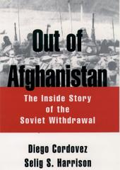 Out of Afghanistan : The Inside Story of the Soviet Withdrawal: The Inside Story of the Soviet Withdrawal