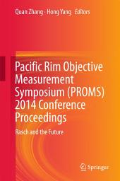 Pacific Rim Objective Measurement Symposium (PROMS) 2014 Conference Proceedings: Rasch and the Future