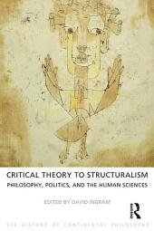 Critical Theory to Structuralism: Philosophy, Politics and the Human Sciences, Volume 5