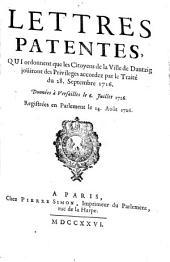Lettres patentes qui ordonnent que les citoyens de la ville de Dantzig jouiront des privilèges accordez par le Traité du 28 septembre 1716: données à Versailles le 6 jullet 1726 : registrées en Parlement le 14 août 1726