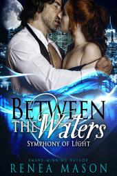 Between the Waters: Symphony of Light, Book #3