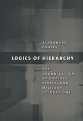 Logics of Hierarchy: The Organization of Empires, States, and Military Occupation
