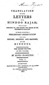 Translation of the Letters of a Hindoo Rajah: Written Previous To, and During the Period of His Residence in England. To which is Prefixed, a Preliminary Dissertation on the History, Religion, and Manners, of the Hindoos, Volume 1