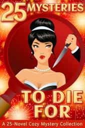 25 Mysteries to Die For - A 25 Novel Cozy Mystery Collection: Killer Cozies