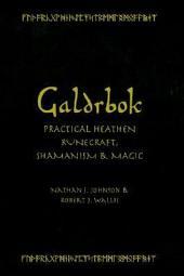 Galdrbok: Practical Heathen Runecraft, Shamanism and Magic