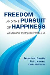 Freedom and the Pursuit of Happiness: An Economic and Political Perspective
