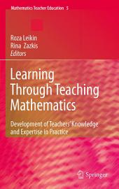 Learning Through Teaching Mathematics: Development of Teachers' Knowledge and Expertise in Practice