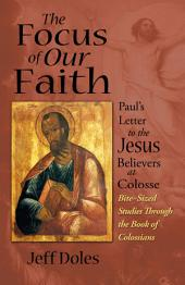 The Focus of Our Faith: Paul's Letter to the Jesus Believers at Colosse