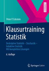 Klausurtraining Statistik: Deskriptive Statistik - Stochastik - Induktive Statistik Mit kompletten Lösungen