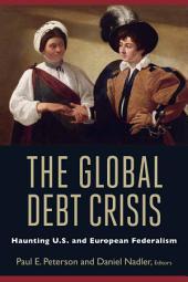 The Global Debt Crisis: Haunting U.S. and European Federalism