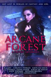 Arcane Forest - Get Lost in Worlds of Fantasy and Awe!: Paranormal romance & urban fantasy featuring vampires, werewolves, psychic detectives, gods, time travel romance and more!)