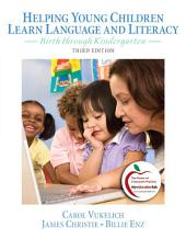 Helping Young Children Learn Language and Literacy: Birth through Kindergarten, Edition 3