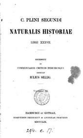 C. Plini Secundi Naturalis historiae libri xxxvii., recens. et comm. criticis instruxit I. Sillig
