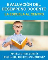 Evaluación del Desempeño Docente: La Escuela al Centro