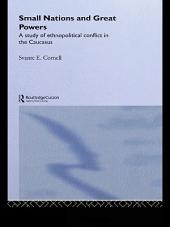 Small Nations and Great Powers: A Study of Ethnopolitical Conflict in the Caucasus