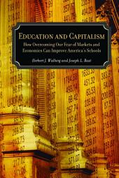 Education and Capitalism: How Overcoming Our Fear of Markets and Economics Can Improve