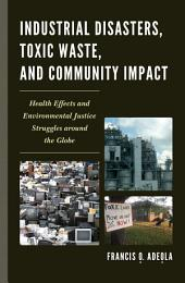 Industrial Disasters, Toxic Waste, and Community Impact: Health Effects and Environmental Justice Struggles Around the Globe