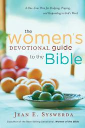 The Women's Devotional Guide to Bible: A One-Year Plan for Studying, Praying, and Responding to God's Word