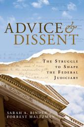 Advice and Dissent: The Struggle to Shape the Federal Judiciary