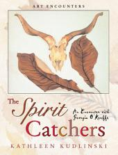 The Spirit Catchers: An Encounter with Georgia O'Keeffe