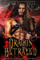 Dragon Betrayed: Immortal Dragons Prequel