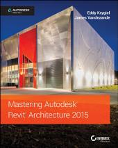 Mastering Autodesk Revit Architecture 2015: Autodesk Official Press