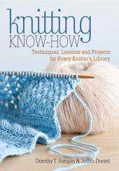 Knitting Know-How: Techniques, Lessons and Projects for Every Knitter's Library