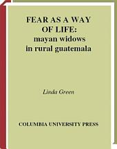Fear as a Way of Life: Mayan Widows in Rural Guatemala