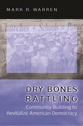 Dry Bones Rattling: Community Building to Revitalize American Democracy: Community Building to Revitalize American Democracy
