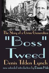"""""""Boss"""" Tweed: The Story of a Grim Generation"""