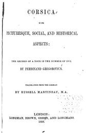 Corsica in Its Picturesque, Social, and Historical Aspects: The Record of a Tour in the Summer of 1852