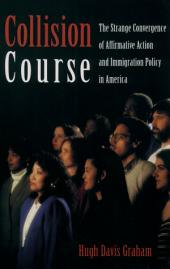 Collision Course : The Strange Convergence of Affirmative Action and Immigration Policy in America: The Strange Convergence of Affirmative Action and Immigration Policy in America