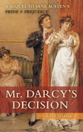 Mr. Darcy's Decision: A Sequel to Jane Austen's Pride and Prejudice