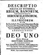 Descriptio soluta et rythmica regum, banorum, caeterorumque heroum Slavinorum seu Illyricorum in vernacula lingua illyrica proposita, recenter in latinam traducta (etc.)