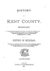 History of Kent County, Michigan: Together with Sketches of Its Cities, Villages and Townships ... Biographies of Representative Citizens. History of Michigan ...