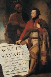 White Savage: William Johnson and the Invention of America