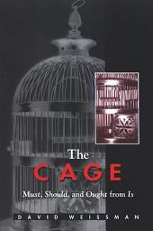 The Cage: Must, Should, and Ought from Is