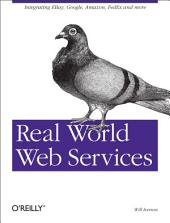 Real World Web Services: Integrating EBay, Google, Amazon, FedEx and more