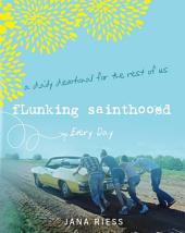 Flunking Sainthood Every Day: A Daily Devotional for the Rest of Us