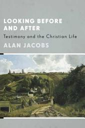 Looking Before and After: Testimony and the Christian Life