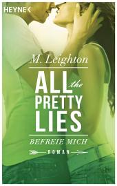 Befreie mich: All The Pretty Lies 2 - Roman