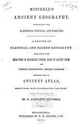Mitchell's Ancient Geography: Designed for Academies, Schools and Families: a System of Classical and Sacred Geography...together with an Ancient Atlas
