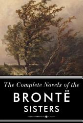 The Complete Novels of the Bronte Sisters: Jane Eyre, Wuthering Heights, and Oth: Seven-Book Bundle