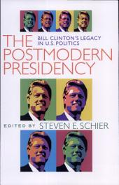 The Postmodern Presidency: Bill Clinton's Legacy in U.S. Politics